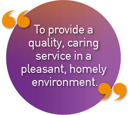 To provide a quality, caring service in a pleasant, homely environment